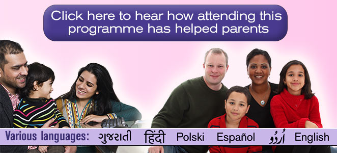 Click here to hear how attending this programme has helped parents - various languages available - pictures of parents